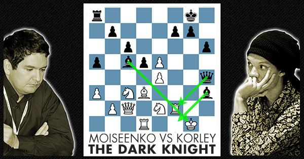 The Dark Kight Moiseenko Vs Korley Online Chess Course