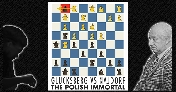 Polish Immortal Glucks Berg Vs Najdorf Online Chess Course